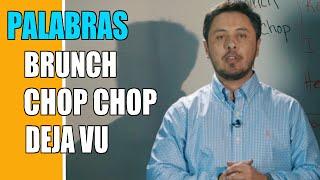Palabras Deja vu, chop-chop, brunch. Que quieren decir y cómo usarlar