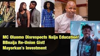 MC Oluomo Disrespects Naija Education! BBnaija Re-Union Gist! Mayorkun's Investment