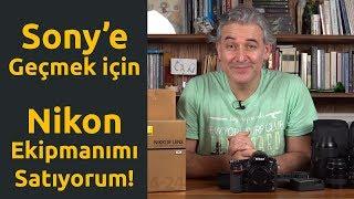 Sony'e Geçmek için Nikon Ekipmanımı Satıyorum.