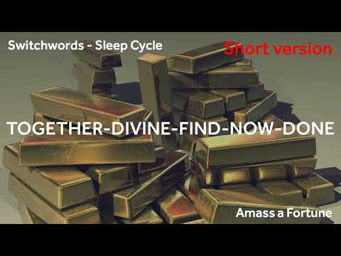 Switchwords - TOGETHER-DIVINE-FIND-NOW-DONE -  To amass a Fortune! (short version)