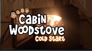 Cabin Wood Stove Cold Start