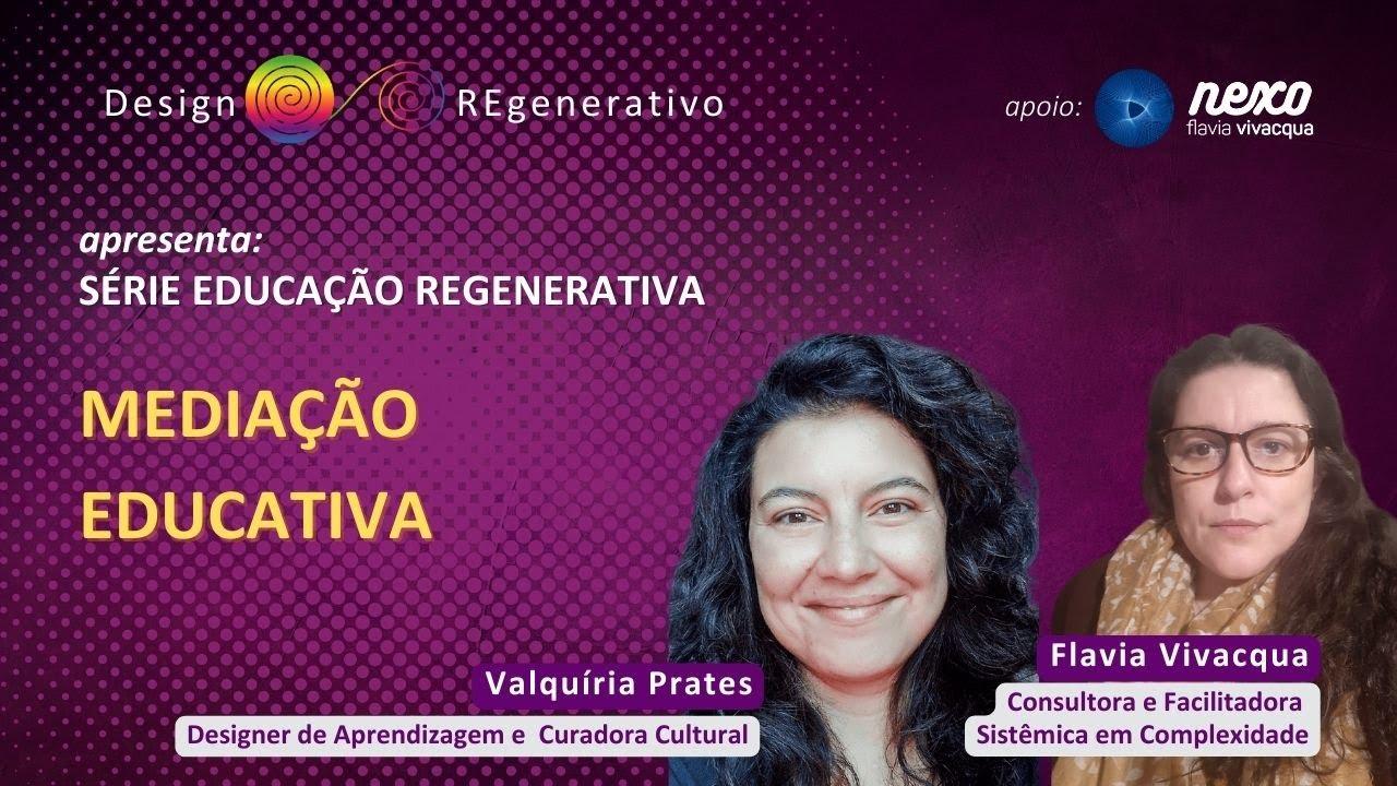 Educação Regenerativa 2 - com Flavia Vivacqua e Valquiria Prates