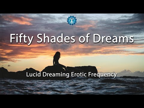 """Fifty Shades of Dreams"" Our 2018 Lucid Dreaming Erotic Frequency with Sound Triggers"