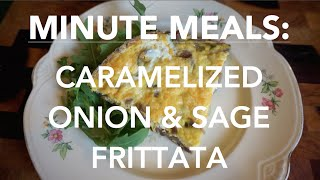 Minute Meals: Caramelized Onion & Sage Frittata