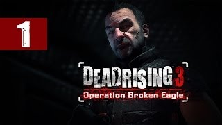 Dead Rising 3 - Walkthrough - Operation Broken Eagle DLC - Part 1 -