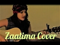 Zaalima - RAEES | Arijit Singh | Harshdeep Kaur | Cover by Kanishka Sharma