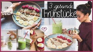 3 gesunde Frühstücksideen ♡ Fit in den Tag ♡ Gesund satt essen