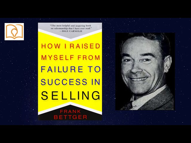 How I Raised Myself From Failure To Success In Selling by Frank Bettger (Top Entrepreneur Books)