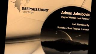 Adnan Jakubovic - Maybe We Will Last Forever (Original Mix)