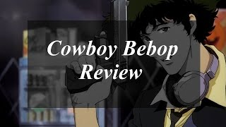 Is Cowboy Bebop a tank of an anime, or does it leave you with a weight to carry?