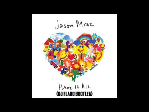 Jason Mraz - Have It All (DJ FLAKO Bootleg)