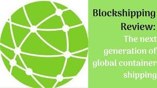 Blockshipping Review: The next generation of global container shipping