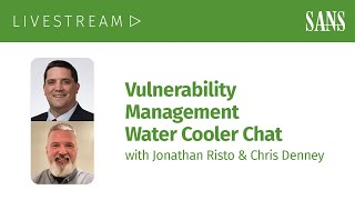 Vulnerability Management Water Cooler Chat