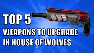 Top 5 Legendary Weapons you MUST Upgrade in House of Wolves