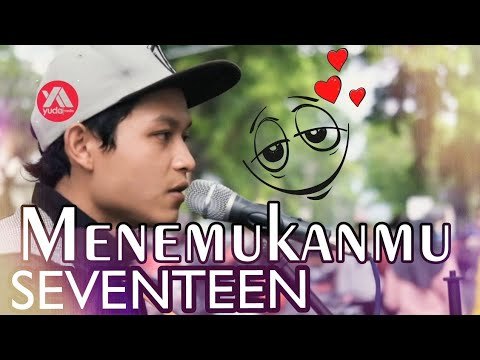 Menemukanmu Seventeen - Lagu Galau Romantis Cover Pengamen Malang Yang Bikin Baper