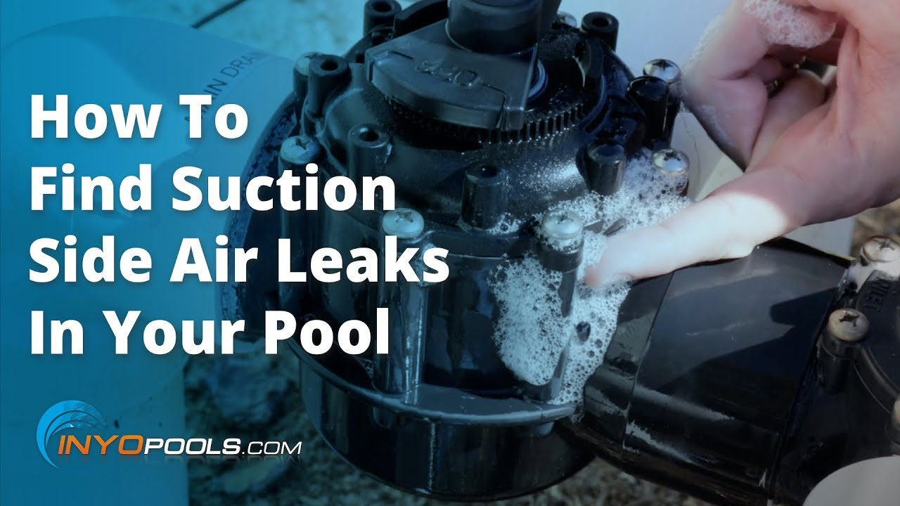 How To Find Suction Side Air Leaks In Your Pool