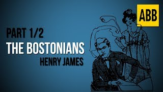 THE BOSTONIANS: Henry James - FULL AudioBook: Part 1/2
