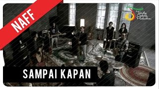 Video NaFF - Sampai Kapan | Official Video Clip download MP3, 3GP, MP4, WEBM, AVI, FLV Oktober 2018
