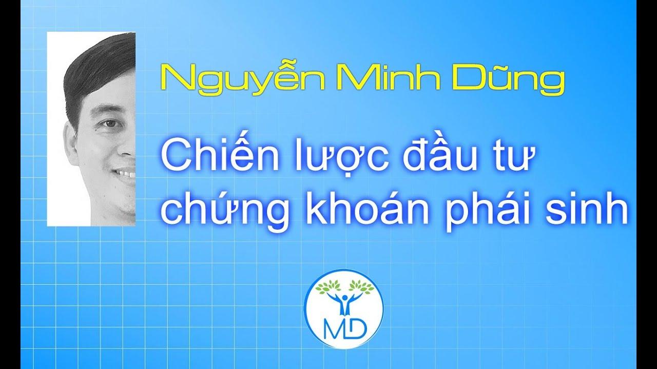 Chiến lược đầu tư chứng khoán phái sinh || Nguyễn Minh Dũng || Stock Market
