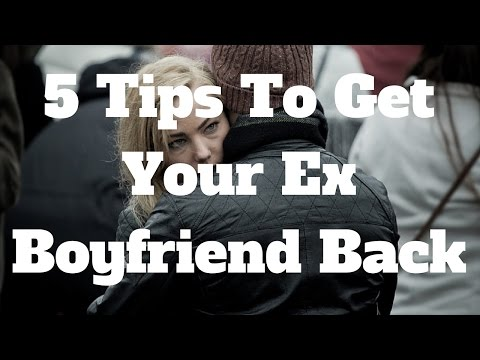 5 tips to get your ex boyfriend back