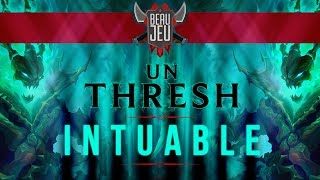 Un Thresh intuable ? | Le Beau Jeu #1 - League of Legends