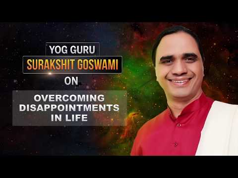 Disappointments in Life | The Speaking Tree with Guru Dr. Surakshit Goswami Ep13