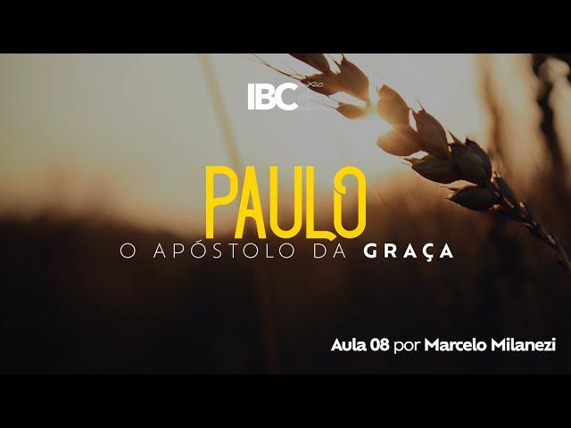 IBC // Paulo, o Apóstolo da Graça // Aula 08