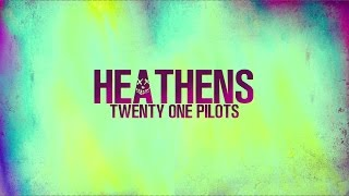 HEATHENS - Twenty One Pilots (from SUICIDE SQUAD) - LYRICS