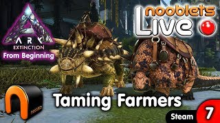 ARK Extinction TAMING FARMERS - Ep7 NOOBLETS LIVE Streamed