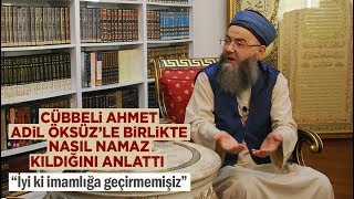 Cübbeli Ahmet Adil Öksüz'le birlikte nasıl namaz kıldığını anlattı