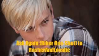 Ask Again (Riker Lynch One Shot) to RusherAndLovatic