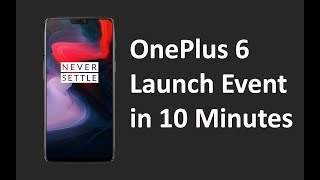 OnePlus 6 Launch Event in 10 Minutes