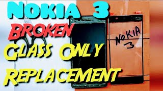 NOKIA 3 glass only replacement | broken touch solution |