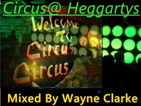 Circus@ Heggartys Mixed By Wayne Clarke with download link..