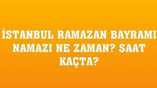 İstanbul Bayram Namazı Saat Kaçta?