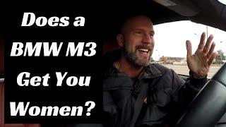 Do nice cars (bmw m3) get you women?