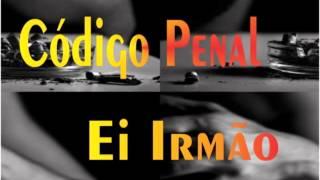 Código Penal - Ei Irmão (2015 + DOWNLOAD)