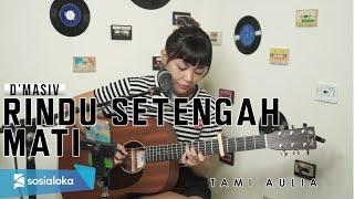 Download lagu RINDU SETENGAH MATI - DMASIV | TAMI AULIA
