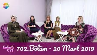 Gelin Evi 702. Bölüm   20 Mart 2019
