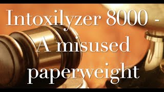 The Behan Law Group, P.L.L.C. Video - Intoxilyzer 8000 - A misused Paper Weight