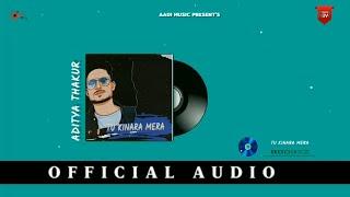 TU KINARA MERA :- ADITYA THAKUR (Official Audio) Delhi 44 Album   New Song 2021   Aadi Music