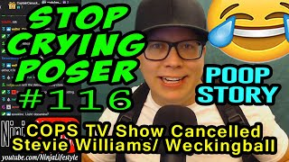 Ep. #116: Stop Crying Poser (COPS Has Been Cancelled, Stevie VS Weck)