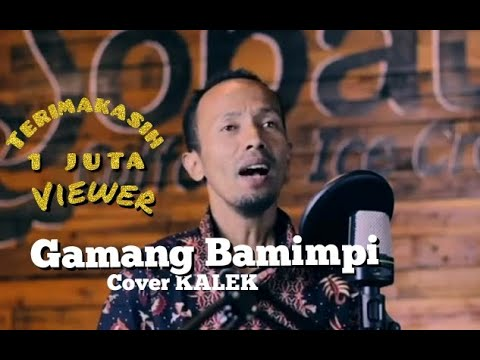 Download Gamang Bamimpi Kintani cover KALEK