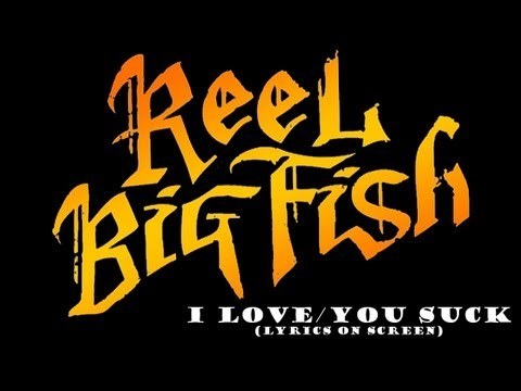 Reel Big Fish - I Love/You Suck (Lyrics On Screen)