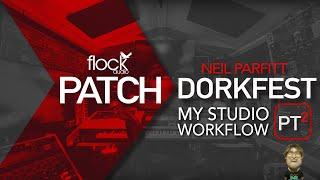 NEIL PARFITT: My Studio Workflow w/ The Flock Audio PATCH! (Dorkfest Pt.2 Edition)