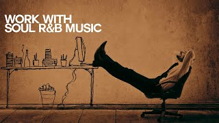 Let's Work with Soul R&B - Relaxing Sound