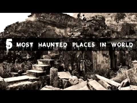 Most Haunted Places in the world: A Hair Raising Experience