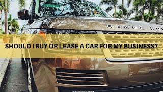 Should I Buy or Lease a Car for my Business?