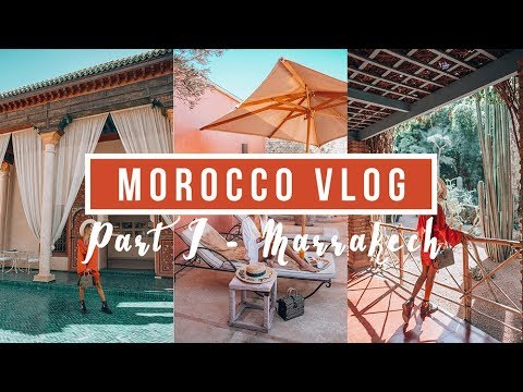 MOROCCO VLOG | Part I - Marrakech