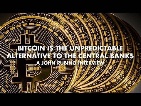 Bitcoin Is The Unpredictable Alternative To The Central Banks - John Rubino Interview